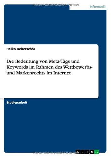 Die Bedeutung Von Meta-Tags Und Keywords Im Rahmen Des Wettbewerbs- Und Markenrechts Im Internet (German Edition)