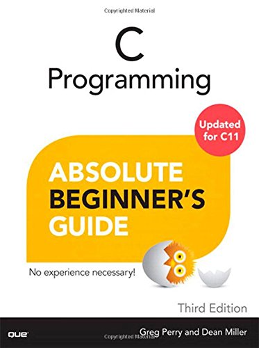 C Programming Absolute Beginner's Guide (3rd Edition) Greg Perry Dean Miller Que Publishing