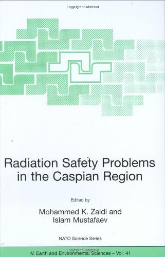 Radiation Safety Problems in the Caspian Region: Proceedings of the NATO Advanced Research Workshop on Radiation Safety Problems in the Caspian ... September 2003 (Nato Science Series: IV:)