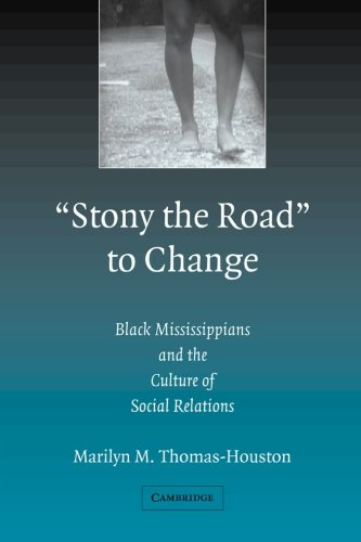 'Stony the Road' to Change Paperback: Black Mississippians and the Culture of Social Relations