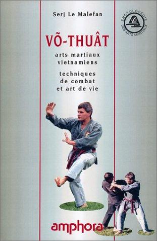 Võ-Thuât : Arts martiaux Vietnamiens, techniques de combat et art de vie