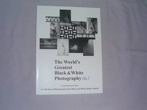 The World's Greatest Black and White Photography: A Collection of Photographs from Black and White Spider Awards