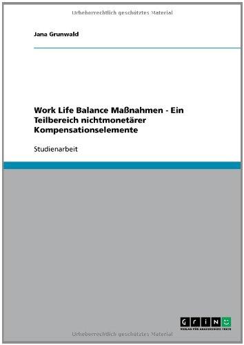 Work Life Balance Maßnahmen - Ein Teilbereich nichtmonetärer Kompensationselemente (German Edition)
