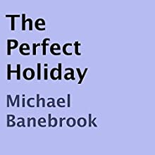 The Perfect Holiday (       UNABRIDGED) by Michael Banebrook Narrated by Hollie Jackson