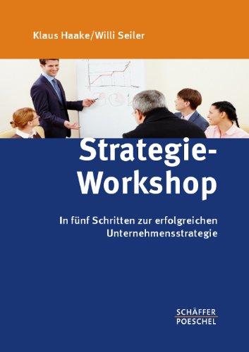 Haake Klaus,Seiler Willi, Strategie-Workshop. In fünf Schritten zur erfolgreichen Unternehmensstrategie.