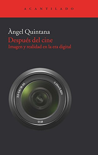 Después del cine: Imagen y realidad en la era digital (Acantilado)