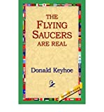 img - for [ The Flying Saucers Are Real [ THE FLYING SAUCERS ARE REAL ] By Keyhole, Donald ( Author )Dec-01-2004 Paperback book / textbook / text book