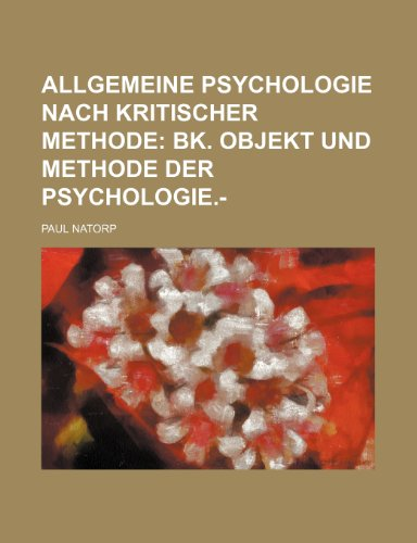 Allgemeine Psychologie Nach Kritischer Methode; Bk. Objekt Und Methode Der Psychologie.-