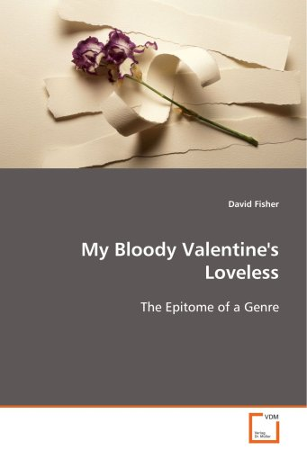 My Bloody Valentine's Loveless: The Epitome of a Genre - David Fisher