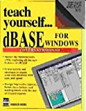 Teach Yourself...dBASE for Windows (1558282319) by Siegel, Charles