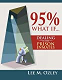 img - for 95% What If . . . Dealing with Prison Inmates by Lee M. Ozley (2013-07-17) book / textbook / text book