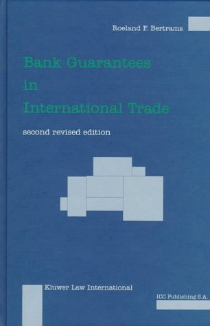 Bank Guarantees in International Trade:The Law and Practice of Independent (First Demand) Guarantees and Standby Letters of Credit in Civil Law and Common Law Jurisdictions