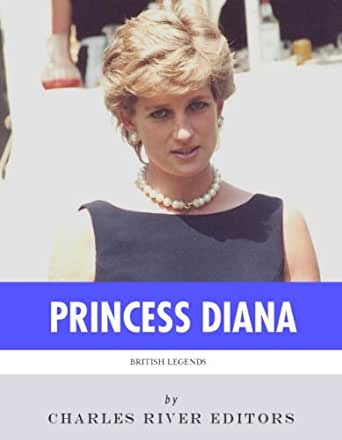 British Legends: The Life and Legacy of Diana, Princess of Wales eBook: Charles River Editors ...