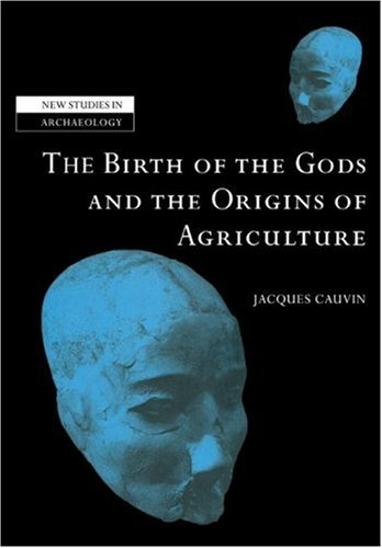 The Birth of the Gods and the Origins of Agriculture (New Studies in Archaeology)