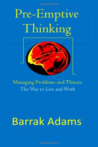 Pre-Emptive Thinking: Managing Problems and Threats, The Way to Live and Work PDF