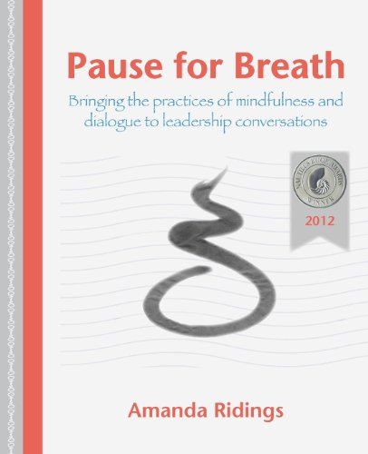 Pause for Breath: Bringing the Practices of Mindfulness and Dialogue to Leadership Conversations