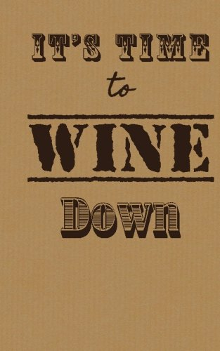 It's Time to Wine Down: Wine Tasting Journal / Diary / Notebook (SipSwirlSwallow Wine Tasting Journals) (Volume 11) by SipSwirlSwallow
