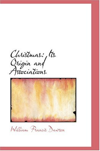 Christmas: Its Origin and Associations