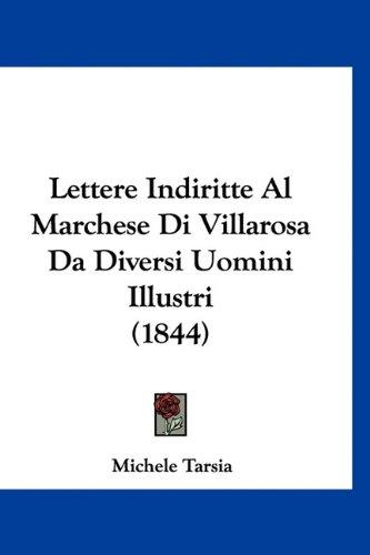 Lettere Indiritte Al Marchese Di Villarosa Da Diversi Uomini Illustri (1844)