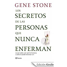 Los secretos de las personas que nunca enferman: Lo que saben, por qu les funciona y cmo te puede funcionar a ti (Fuera de coleccin)