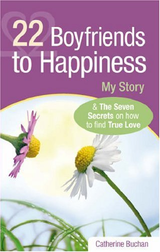 22 Boyfriends to Happiness: My Story and the Seven Secrets on How to Find True Love