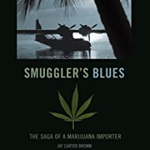 Smuggler's Blues: The Saga of a Marjuana Importer (       UNABRIDGED) by Jay Carter Brown Narrated by Gavin Hammon