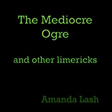 The Mediocre Ogre: And Other Limericks Audiobook by Amanda Lash Narrated by Tiana Marie Camacho