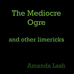 The Mediocre Ogre: And Other Limericks Hörbuch von Amanda Lash Gesprochen von: Tiana Marie Camacho