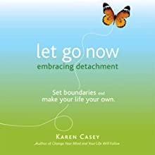 Let Go Now: Embracing Detachment (       UNABRIDGED) by Karen Casey Narrated by Kristin Allison