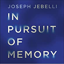 In Pursuit of Memory: The Fight Against Alzheimer's Audiobook by Joseph Jebelli Narrated by Thomas Judd