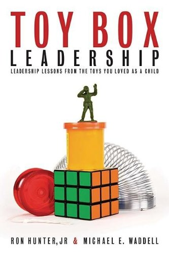 Toy Box Leadership: Leadership Lessons From The Toys You Loved As A Child