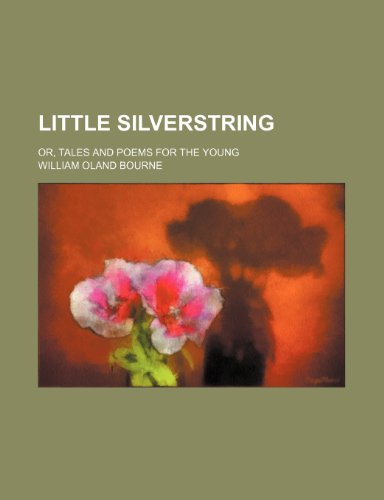 Little Silverstring; Or, Tales and Poems for the Young