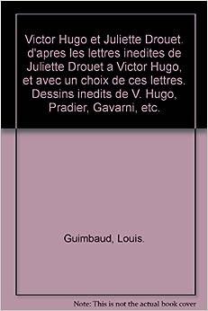 victor hugo et juliette drouet d 39 apres les lettres inedites de juliette drouet a victor hugo. Black Bedroom Furniture Sets. Home Design Ideas