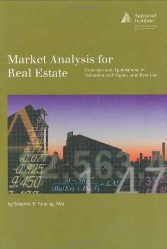 By Stephen F. Fanning Market Analysis for Real Estate: Concepts and Application in Valuation and Highest and Best Use From Appraisal Inst