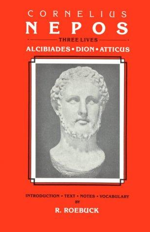 Cornelius Nepos: Three Lives -- Alcibiades, Dion, Atticus