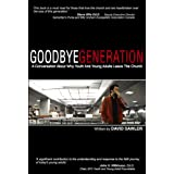 Goodbye Generation: A Discussion And Response To Why Youth And Young Adults Are Leaving The Churchby David Sawler
