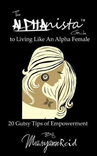 The Alphanista Guide To Living Like An Alpha Female: 20 Gutsy Tips of Empowerment