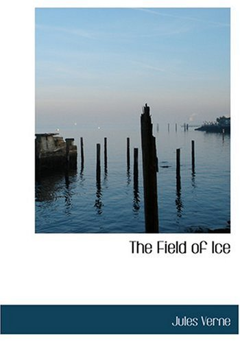 The Field of Ice (Large Print Edition) (Bibliobazaar Reproduction)