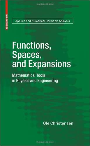 Functions, Spaces, and Expansions: Mathematical Tools in Physics and Engineering (Applied and Numerical Harmonic Analysis)