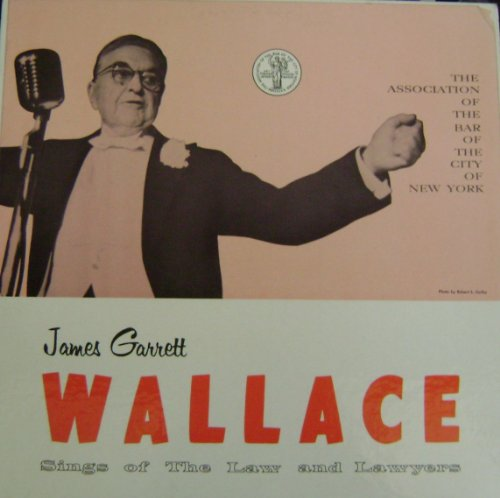 James Garrett Wallace Lp: Sings of the Law and Lawyers. (1957) by James Garrett Wallace and Newman Levy, Alfred C. Bennett Harris Steinberg