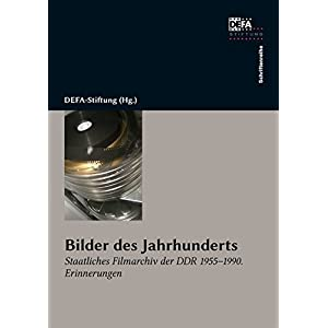 Bilder des Jahrhunderts: Staatliches Filmarchiv der DDR 1955-1990. Erinnerungen