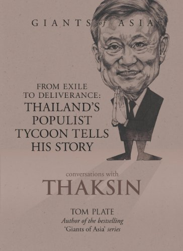 Conversations with Thaksin (Giants of Asia series) From Exile to Deliverance: Thailand's Populist Tycoon Tells His Story
