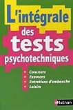 L'intégrale des tests psychotecniques : concours, examen, entretiens d'embauche, loisirs