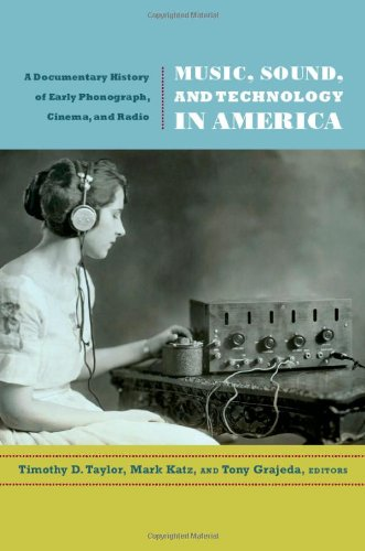 Music, Sound, and Technology in America: A Documentary History of Early Phonograph, Cinema, and Radio