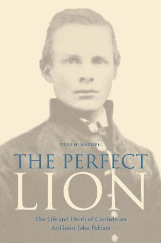 the-perfect-lion-the-life-and-death-of-confederate-artillerist-john-pelham