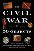 The Civil War in 50 Objects: Harold Holzer, New-York Historical Society, Eric Foner: 9780670014637: Amazon.com: Books