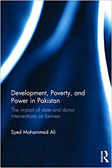 Development, Poverty And Power In Pakistan: The Impact Of State And Donor Interventions On Farmers (Routledge Contemporary South Asia Series)