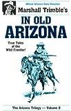In Old Arizona: True Tales of the Wild Frontier!