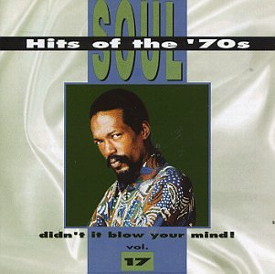 Soul Hits Of The '70s: Didn't It Blow Your Mind! Vol. 17