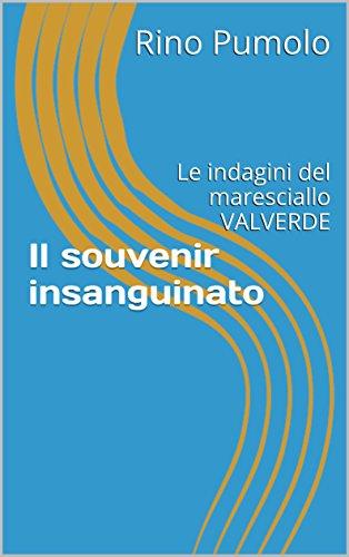Il souvenir insanguinato Le indagini del maresciallo VALVERDE MARESCIALLO VALVERDE A TAVISA Vol 1 PDF